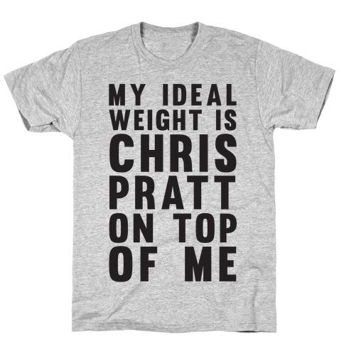 My Ideal Weight Is Chris Pratt On Top Of Me Mens/Unisex T-Shirt