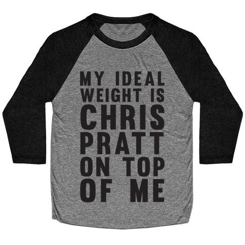My Ideal Weight Is Chris Pratt On Top Of Me Baseball Tee