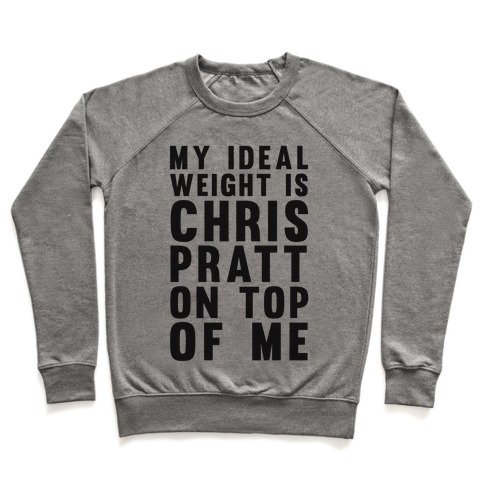 My Ideal Weight Is Chris Pratt On Top Of Me Pullover