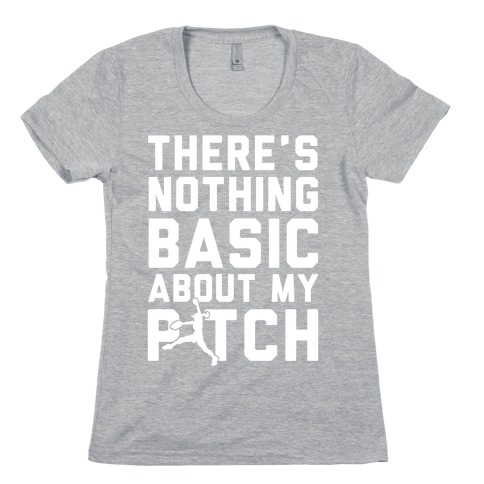 There Is Nothing Basic About My Pitches Womens T-Shirt