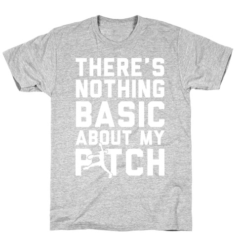 There Is Nothing Basic About My Pitches T-Shirt