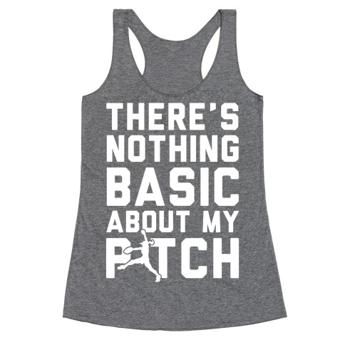 There Is Nothing Basic About My Pitches Racerback Tank Top