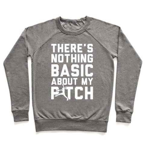 There Is Nothing Basic About My Pitches Pullover