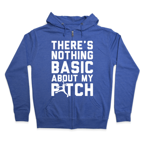 There Is Nothing Basic About My Pitches Zip Hoodie