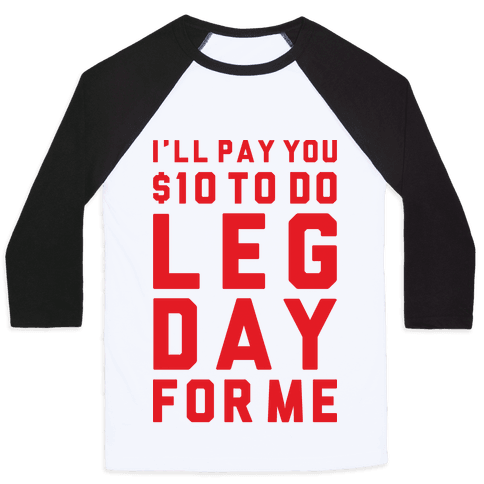 Do Leg Day For Me Baseball Tee