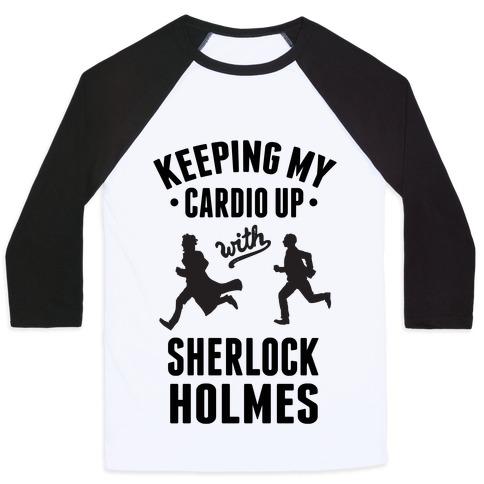 Keeping My Cardio Up With Sherlock Holmes Baseball Tee