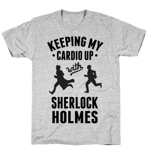 Keeping My Cardio Up With Sherlock Holmes T-Shirt
