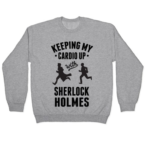 Keeping My Cardio Up With Sherlock Holmes Pullover