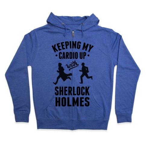 Keeping My Cardio Up With Sherlock Holmes Zip Hoodie