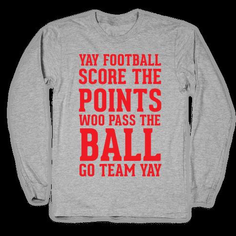 Yay Football Score The Points Woo Pass The Ball Go Team Yay Long Sleeve T-Shirt