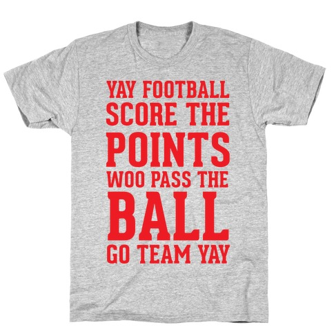 Yay Football Score The Points Woo Pass The Ball Go Team Yay Mens T-Shirt