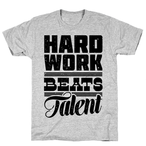 Hard Work Beats Talent Mens T-Shirt