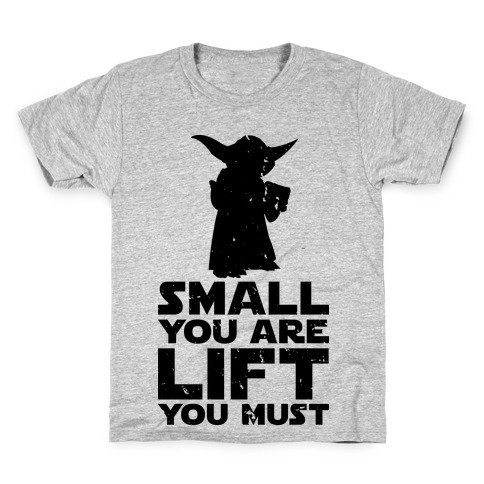 Small You Are Lift You Must Kids T-Shirt