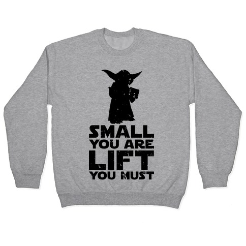 Small You Are Lift You Must Pullover