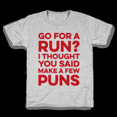 Go For A Run? I Thought You Said Make A Few Puns Kids T-Shirt