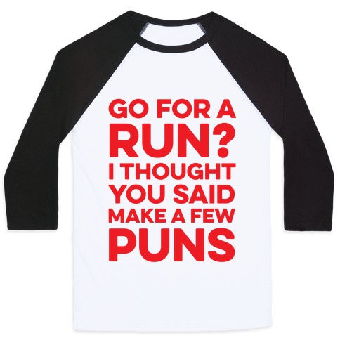 Go For A Run? I Thought You Said Make A Few Puns Baseball Tee