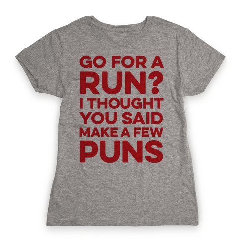 Go For A Run? I Thought You Said Make A Few Puns Womens T-Shirt