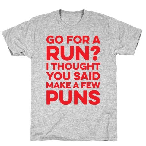 Go For A Run? I Thought You Said Make A Few Puns Mens/Unisex T-Shirt