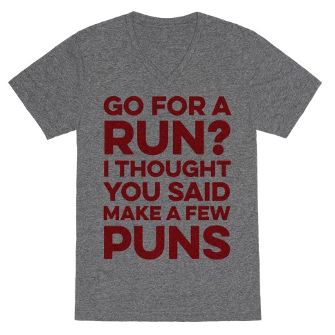 Go For A Run? I Thought You Said Make A Few Puns V-Neck Tee Shirt