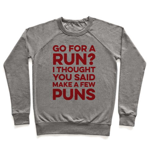 Go For A Run? I Thought You Said Make A Few Puns Pullover