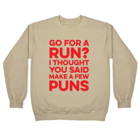 Go For A Run? I Thought You Said Make A Few Puns Crewneck Sweatshirt |  Activate Apparel