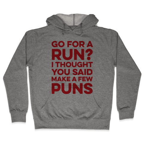 Go For A Run? I Thought You Said Make A Few Puns Hooded Sweatshirt