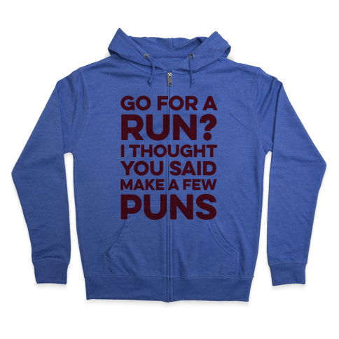 Go For A Run? I Thought You Said Make A Few Puns Zip Hoodie