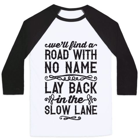 Find A Road With No Name, Lay Back In The Slow Lane Baseball Tee