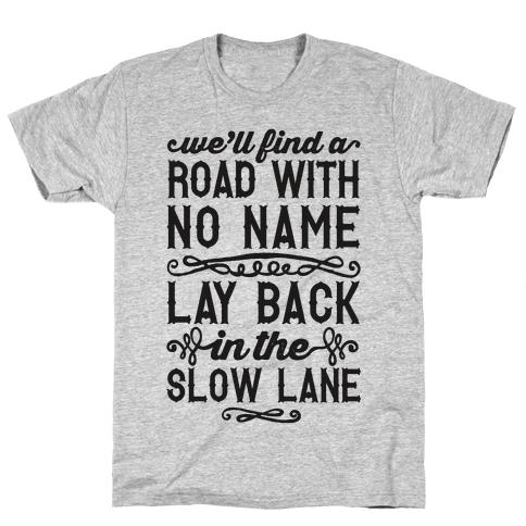 Find A Road With No Name, Lay Back In The Slow Lane Mens T-Shirt