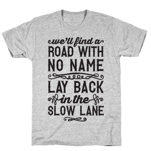 Find A Road With No Name, Lay Back In The Slow Lane Mens/Unisex T-Shirt