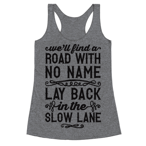 Find A Road With No Name, Lay Back In The Slow Lane Racerback Tank Top
