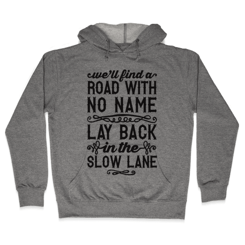 Find A Road With No Name, Lay Back In The Slow Lane Hooded Sweatshirt