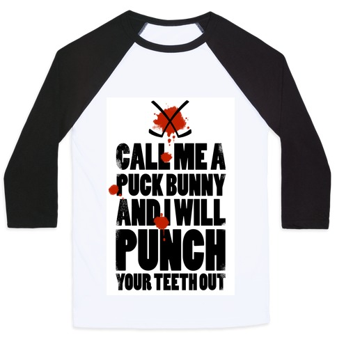 Call Me a Puck Bunny and I Will Punch Your Teeth Out Baseball Tee