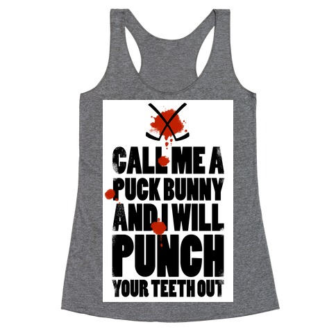 Call Me a Puck Bunny and I Will Punch Your Teeth Out Racerback Tank Top