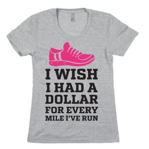 I Wish I Had a Dollar for Every Mile I've Run Womens T-Shirt