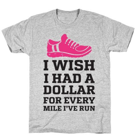 I Wish I Had a Dollar for Every Mile I've Run T-Shirt