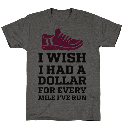 I Wish I Had a Dollar for Every Mile I've Run