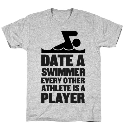 Date a Swimmer, Every Other Athlete is a Player T-Shirt