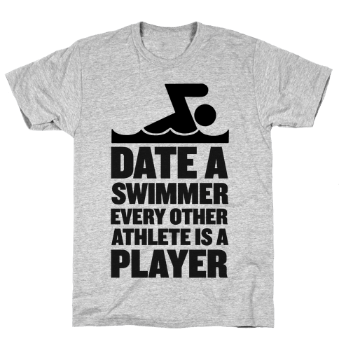 Date a Swimmer, Every Other Athlete is a Player Mens T-Shirt