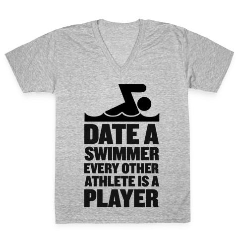 Date a Swimmer, Every Other Athlete is a Player V-Neck Tee Shirt