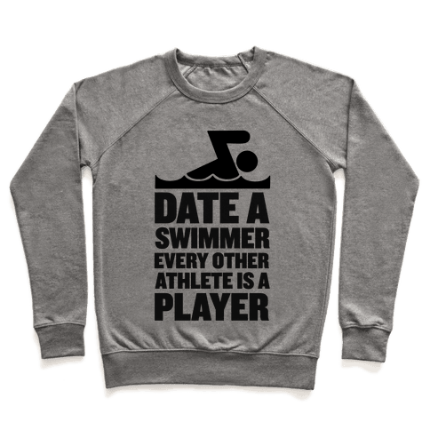 Date a Swimmer, Every Other Athlete is a Player Pullover