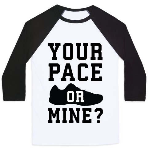 Your Pace Or Mine? Baseball Tee