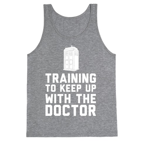 Training To Keep Up With The Doctor Tank Top