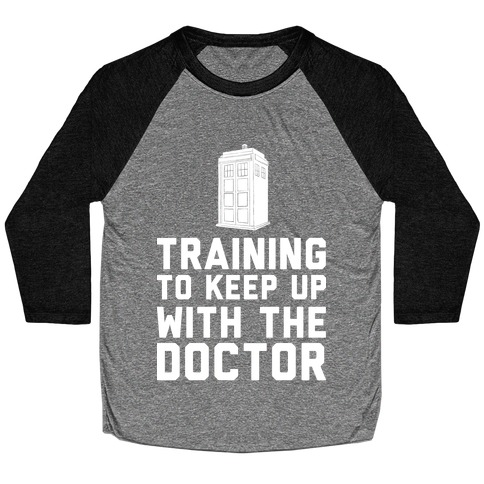 Training To Keep Up With The Doctor Baseball Tee