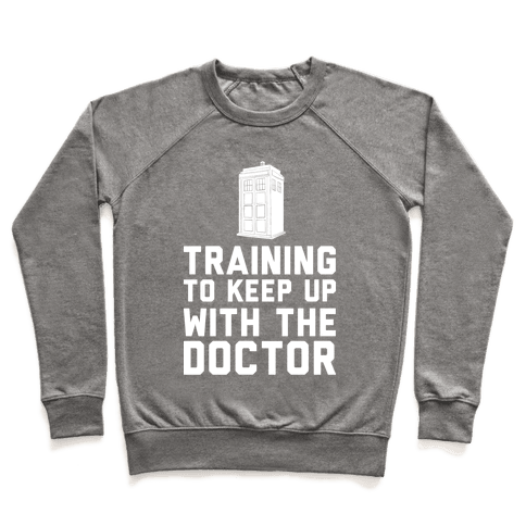 Training To Keep Up With The Doctor Pullover
