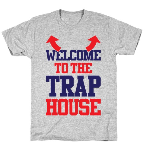 Welcome To The Trap House T-Shirt