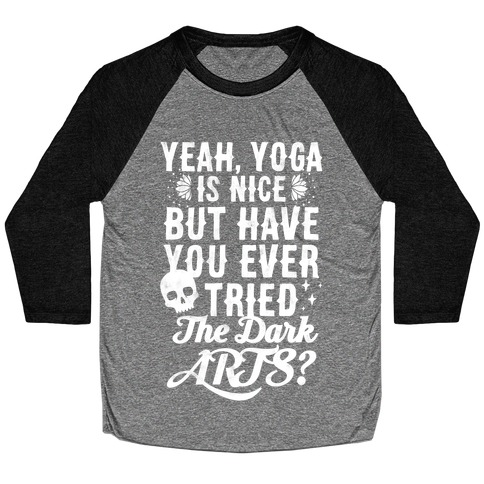 Yeah Yoga Is Nice But Have You Ever Tried The Dark Arts? Baseball Tee