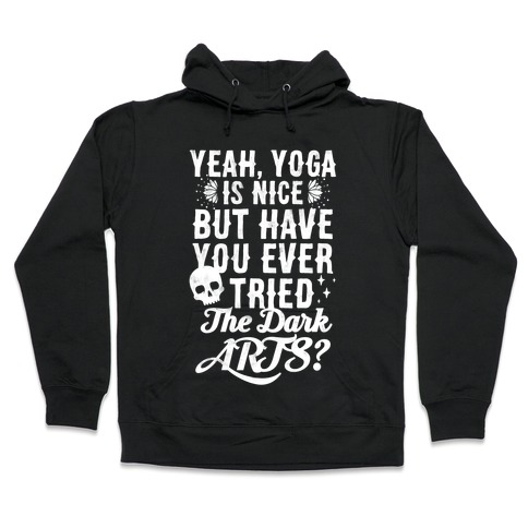 Yeah Yoga Is Nice But Have You Ever Tried The Dark Arts? Hooded Sweatshirt