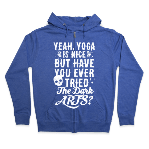 Yeah Yoga Is Nice But Have You Ever Tried The Dark Arts? Zip Hoodie
