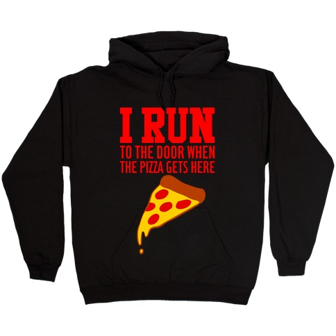 I RUN (To The Door When The Pizza Gets Here) Hooded Sweatshirt